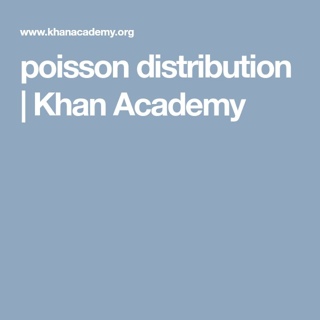 poisson distribution          | Khan Academy