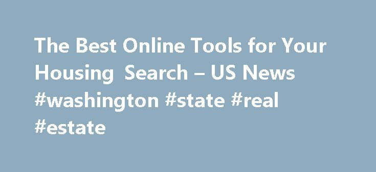The Best Online Tools for Your Housing Search – US News #washington #state #real #estate http://real-estate.remmont.com/the-best-online-tools-for-your-housing-search-us-news-washington-state-real-estate/  #real estate site # A look at the most useful features of the four largest online real estate services. There was a time when the only way to find homes for sale was to engage a real estate agent to send you listings or drive up and down the streets scouting for sale signs. In… Read More…