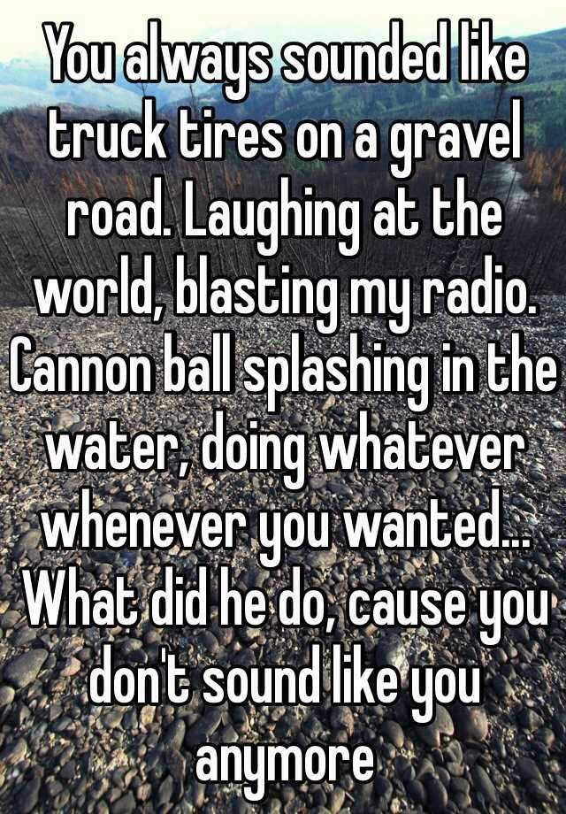 I love this song. You should listen to it. That Don't Sound Like You by Lee Brice