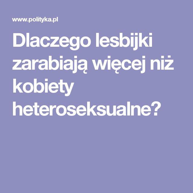 Dlaczego lesbijki zarabiają więcej niż kobiety heteroseksualne?