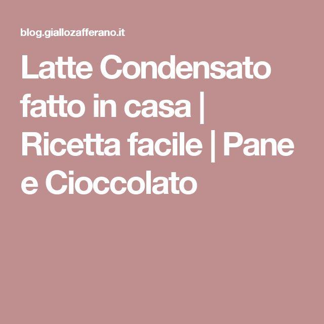 Latte Condensato fatto in casa | Ricetta facile | Pane e Cioccolato
