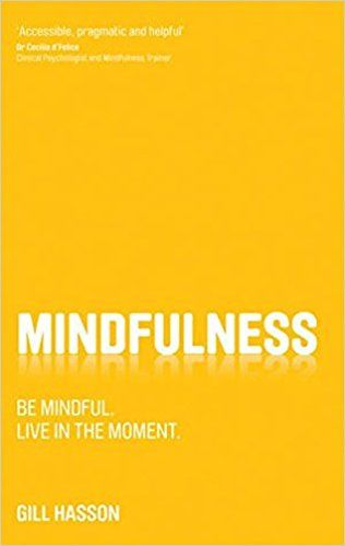 Mindfulness: Be mindful. Live in the moment | By Gill Hasson | An easy to read book that explains mindfulness and provides ideas, tips and techniques to help you enjoy a more mindful approach to life. (Amazon.co.uk Affiliate Link)