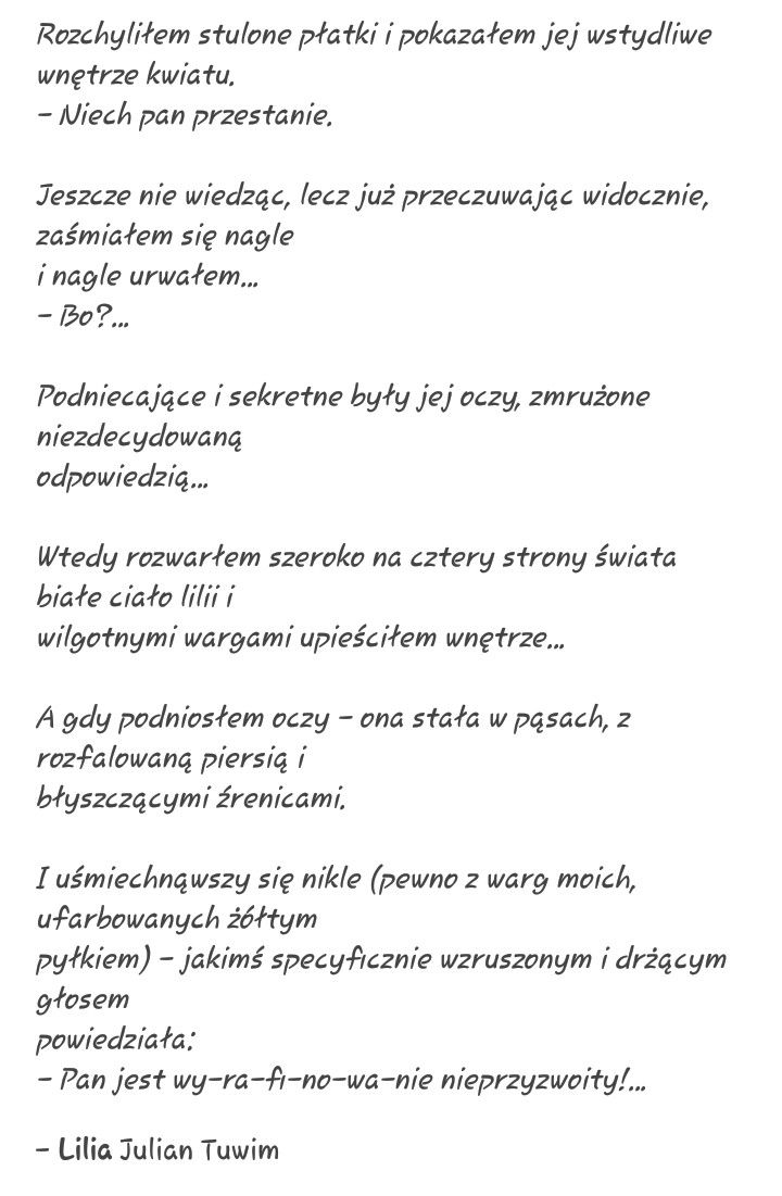 Julian Tuwim, Lilia. Found on Tumblr. Tuwim's poetry always was so... touching? Expressive, perhaps.