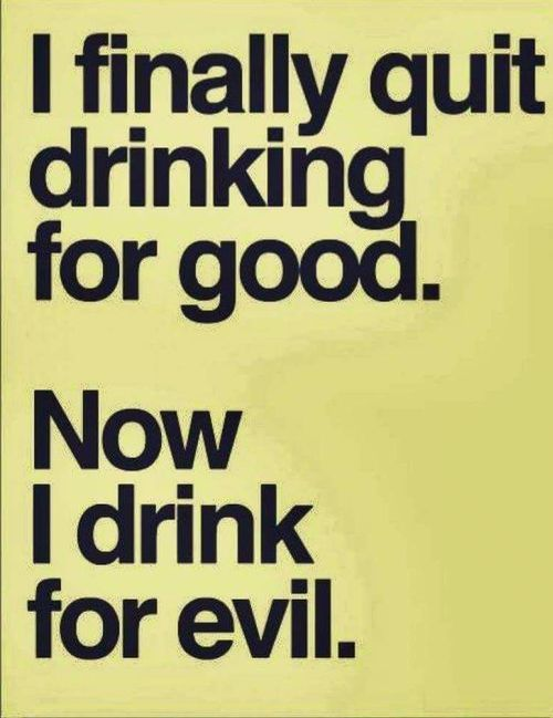 Quit Drinking For Good Now I Drink For Evil