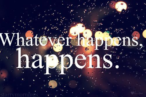 Whatever Happens, Happens