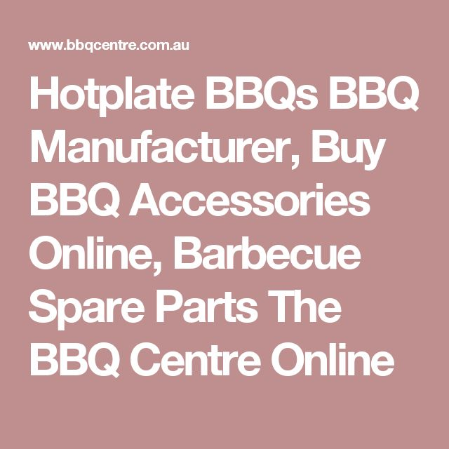 Hotplate BBQs BBQ Manufacturer, Buy BBQ Accessories Online, Barbecue Spare Parts  The BBQ Centre Online