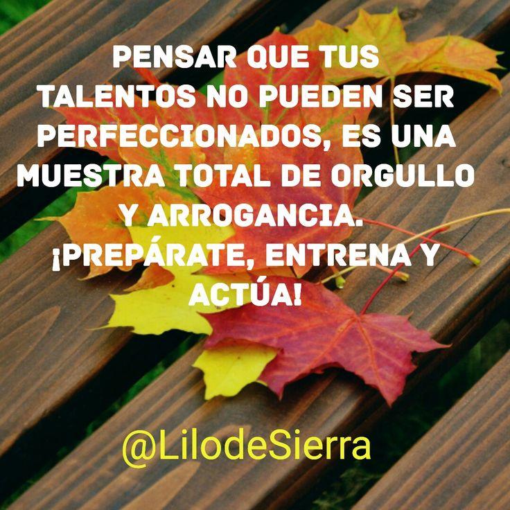 #Orgulloso Dios te dio un talento, pero debes esforzarte por perfeccionarlo. Dar lo mejor de ti, exalta y hace feliz a Dios #LilodeSierra