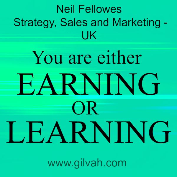 Gilvah professional Neil Fellowes - Strategy, Sales and Marketing - UK.  You are either earning or learning. #motivation #quotes #business #gilvah #strategy #motivation #uplifting #inspirationalquotes #businessquotes