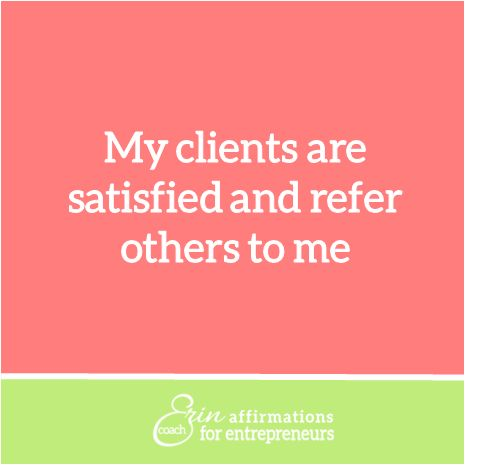 My clients are satisfied and refer others to me