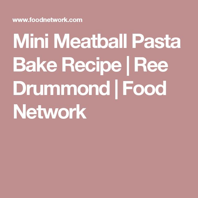 Mini Meatball Pasta Bake Recipe | Ree Drummond | Food Network