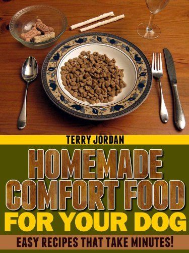 Homemade Comfort Food For Your Dog - Easy Recipes That Take Minutes! by Terry Jordan, http://www.amazon.com/dp/B008Y1VYPM/ref=cm_sw_r_pi_dp_gQA-qb1MZQNV9