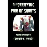 A Horrifying Pair of Shorts (Kindle Edition)By Edward G. Talbot