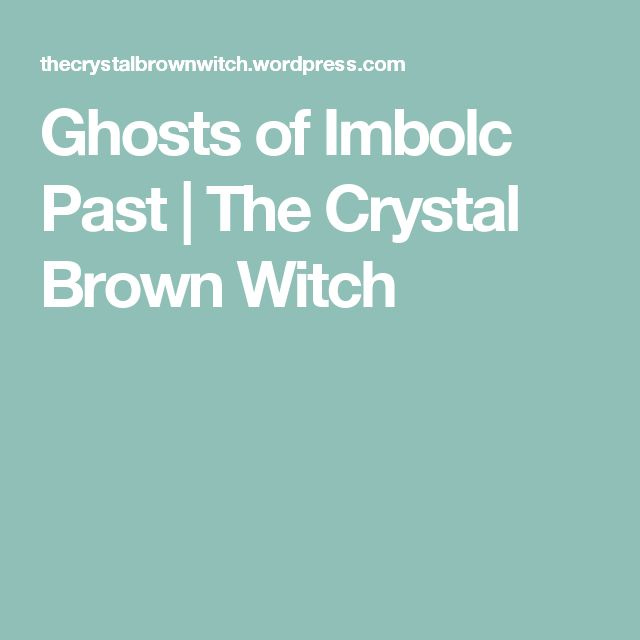Ghosts of Imbolc Past | The Crystal Brown Witch