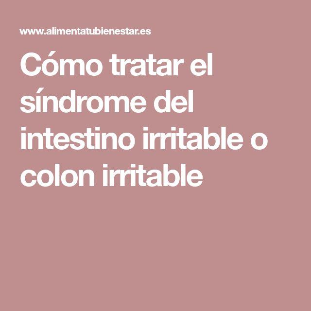 Cómo tratar el síndrome del intestino irritable o colon irritable