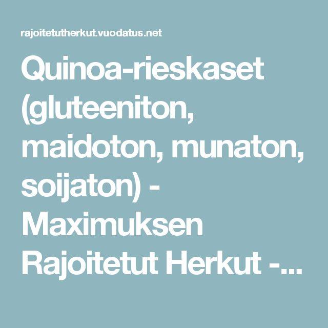 Quinoa-rieskaset (gluteeniton, maidoton, munaton, soijaton) - Maximuksen Rajoitetut Herkut - Vuodatus.net