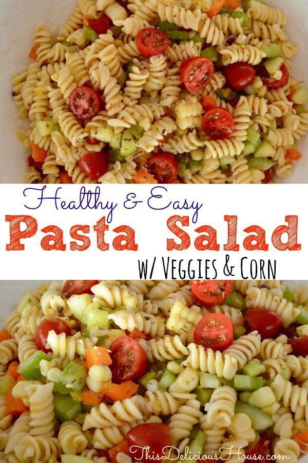 Pasta Salad With Veggies And Corn Recipe Easy Salad Recipes
