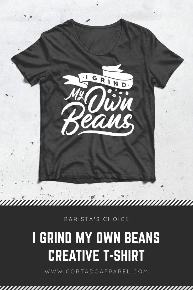 I Grind My Own Beans Creative Typography T Shirt Our Creative Effort