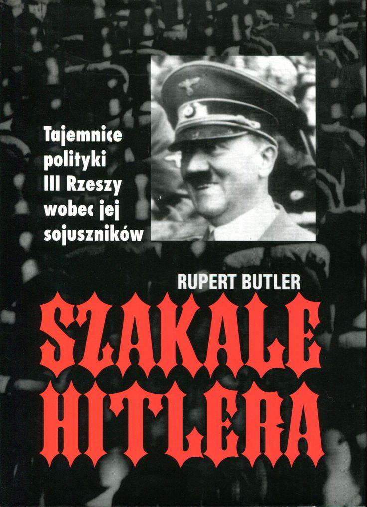 """""""Szakale Hitlera. Tajemnice polityki III Rzeszy wobec jej sojuszników"""" (Hitler's Jackals) Rupert Butler Published by Wydawnictwo Iskry 2001"""