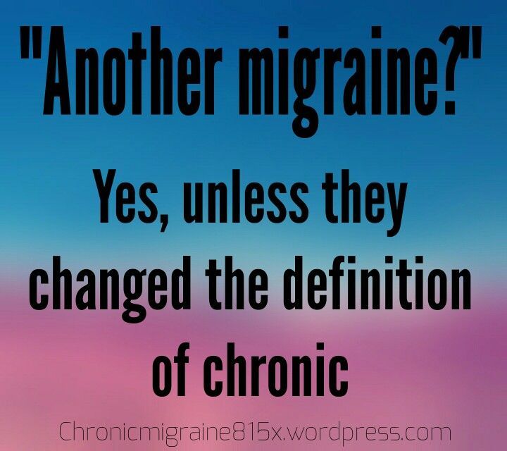 """Another migraine?"" Yes, unless the changed the definition of chronic"