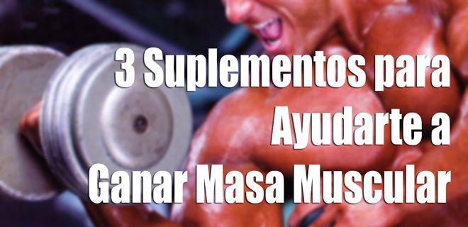 3 suplementos para ayudarte a ganar masa muscular