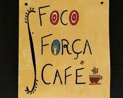 Placa Foco, Força, Café