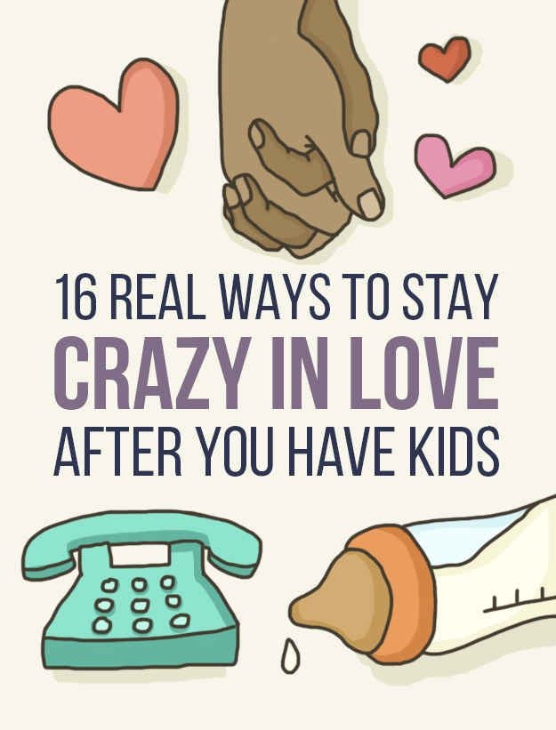 [Mu 1st BuzzFeed post!] 16 Real Ways To Stay Crazy In Love After You Have Kids
