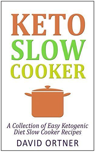 Keto Slow Cooker: A Collection of Easy Ketogenic Diet Slow Cooker Recipes: (Ketogenic Diet, Ketogenic Slow Cooker, Ketogenic Recipes, Ketogenic Cookbook) by David Ortner, http://www.amazon.com/dp/B00PPJI29W/ref=cm_sw_r_pi_dp_VEwBub0MC5G83