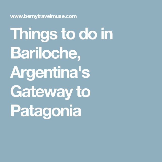 Things to do in Bariloche, Argentina's Gateway to Patagonia