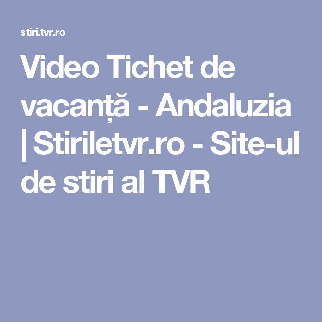 Video Tichet de vacanță - Andaluzia | Stiriletvr.ro - Site-ul de stiri al TVR
