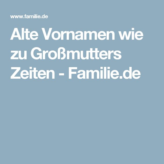 Alte Vornamen wie zu Großmutters Zeiten - Familie.de
