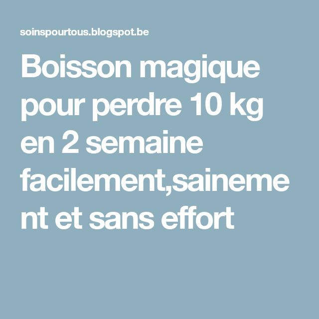 Boisson magique pour perdre 10 kg en 2 semaine facilement,sainement et sans effort