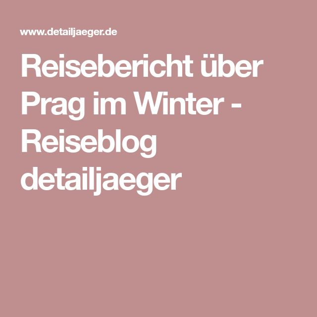 Reisebericht über Prag im Winter - Reiseblog detailjaeger