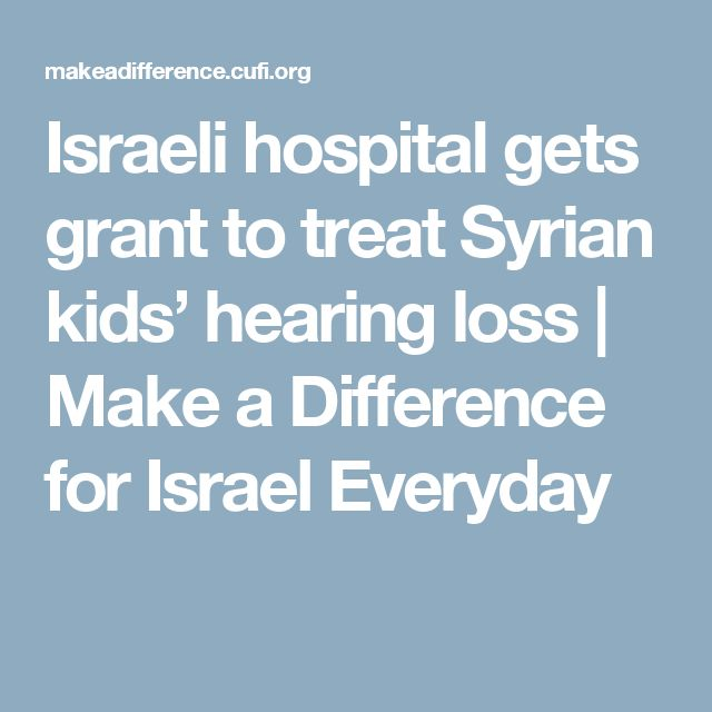 Israeli hospital gets grant to treat Syrian kids' hearing loss   Make a Difference for Israel Everyday