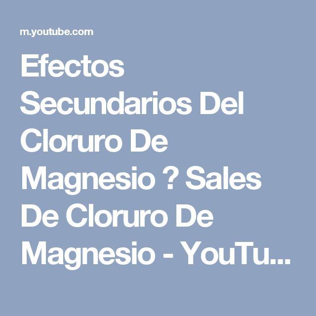 Efectos Secundarios Del Cloruro De Magnesio Sales De