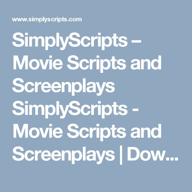 SimplyScripts – Movie Scripts and Screenplays SimplyScripts - Movie Scripts and Screenplays | Downloadable movie scripts and movie screenplays on the internet. Searchable database of movie, television, radio, anime scripts, transcripts and plays. A screenwriting resource.