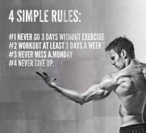 Four simple rules...never go more than 3 days without working out, workout at least three days a week, never miss a Monday, never give up | fitness