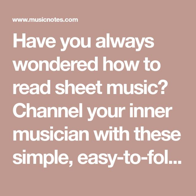 Have you always wondered how to read sheet music? Channel your inner musician with these simple, easy-to-follow step-by-step instructions.