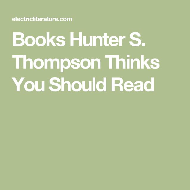 Books Hunter S. Thompson Thinks You Should Read