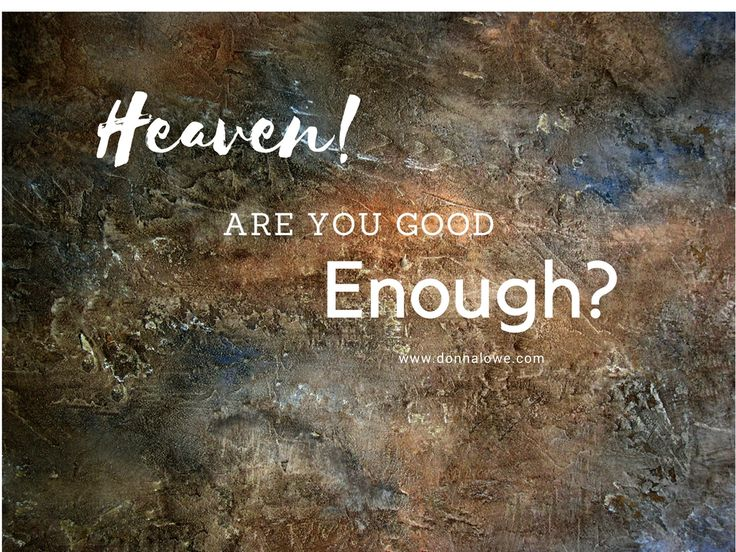 Are you good enough to go to Heaven?