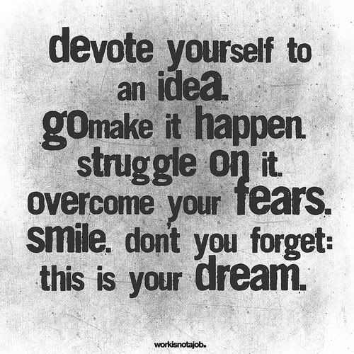 Devote yourself to an idea.
