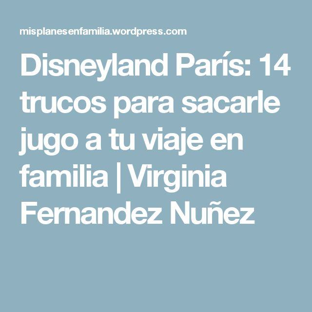 Disneyland París: 14 trucos para sacarle jugo a tu viaje en familia | Virginia Fernandez Nuñez