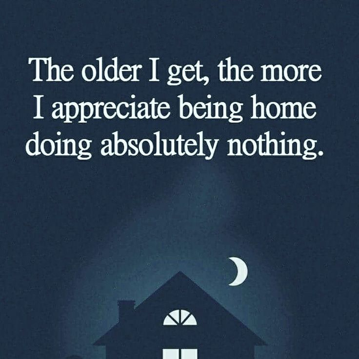 The older I get the more I appreciate being home
