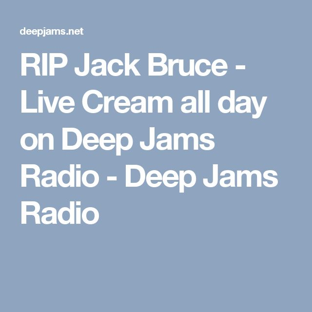RIP Jack Bruce - Live Cream all day on Deep Jams Radio - Deep Jams Radio