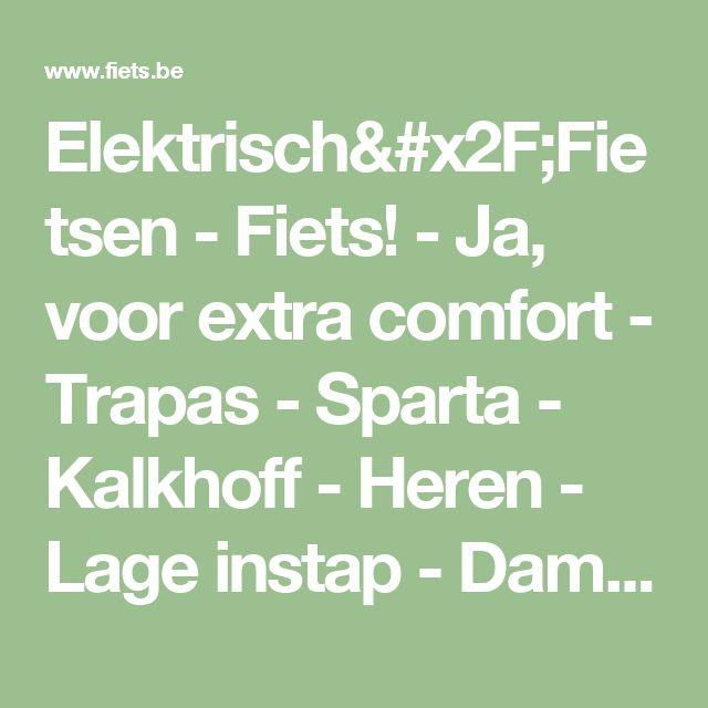Elektrisch/Fietsen - Fiets! - Ja, voor extra comfort - Trapas - Sparta - Kalkhoff - Heren - Lage instap - Dames     LEUVEN