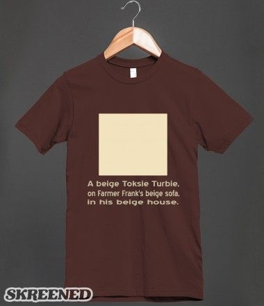 Toksie Turbie is Beige 1D -- Tshirt printed on front only of dark tee. Design inspired by @AuntieShoe 's #ToksieTurbie stories. See more designs at http://skreened.com/toksieturbie/