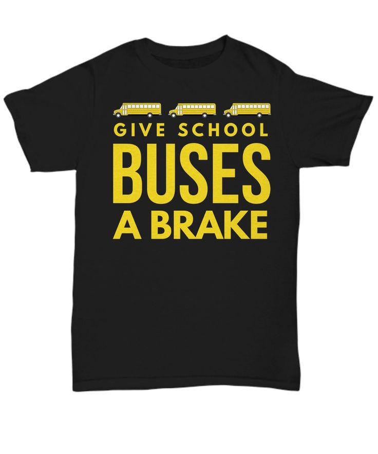 School Bus Driver t Shirt- Give School Buses a Brake - Unisex Tee #ArtisticLicenseDesigns