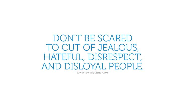 Don't be scared to cut of jealous, Hateful, disrespect, and disloyal people. #beautifulquotes, #bestquotes, #quotes, #wisdomquotes, #funtresting