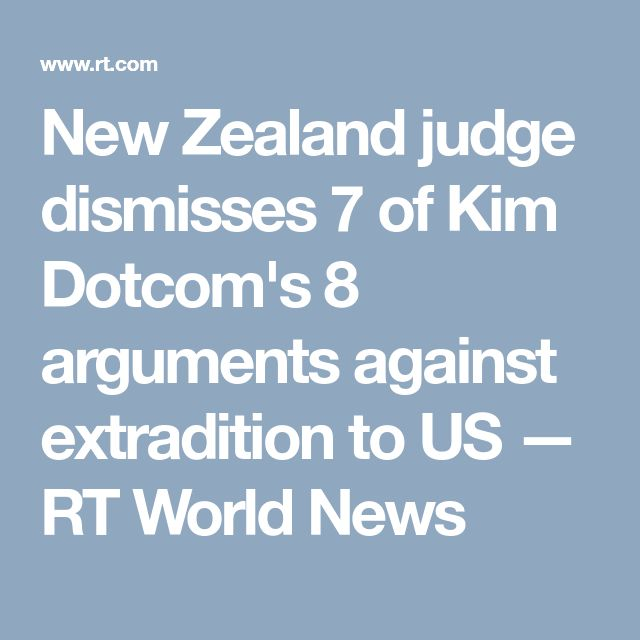 New Zealand judge dismisses 7 of Kim Dotcom's 8 arguments against extradition to US — RT World News