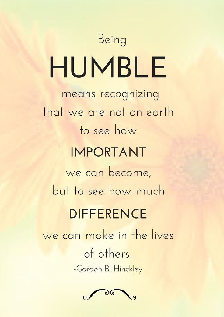 """""""Being humble means recognizing that we are not on earth"""