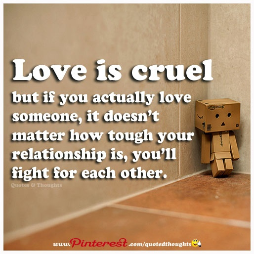 Love Is Cruel But If You Actually Love Someone, It Doesn't